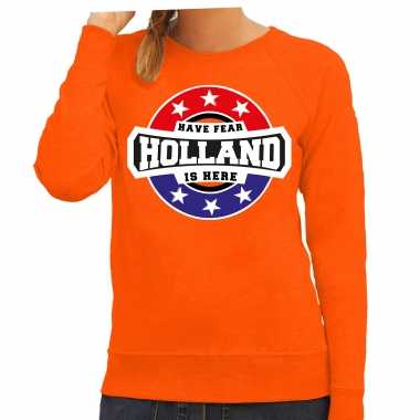 Have fear holland is here / holland supporter trui oranje dames