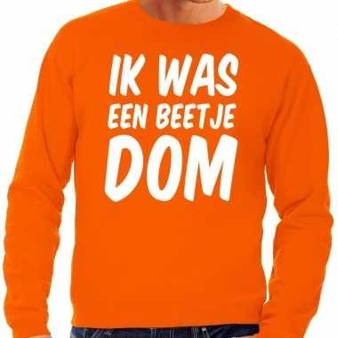 Oranje ik was een beetje dom trui heren