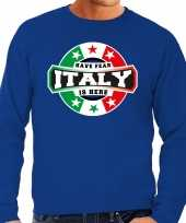 Have fear italy is here italie supporter trui blauw heren