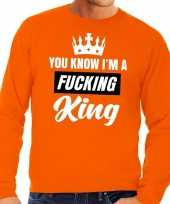 Oranje you know i am a fucking king trui heren